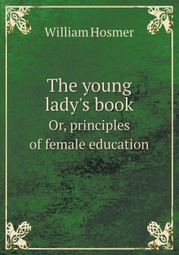The Young Lady's Book Or, Principles of Female Education