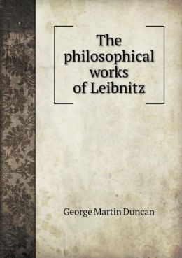 The Philosophical Works of Leibnitz