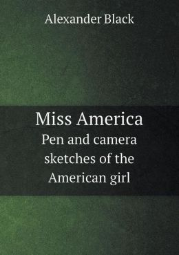 Miss America Pen and Camera Sketches of the American Girl