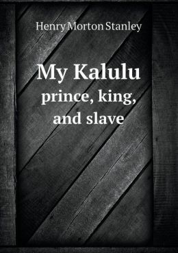 My Kalulu Prince, King, and Slave