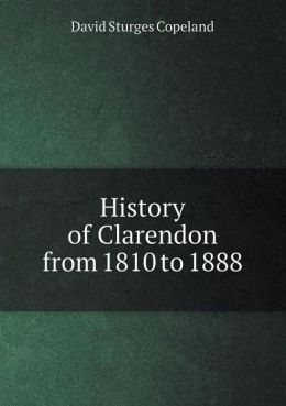 History of Clarendon from 1810 to 1888