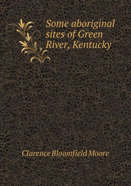 Some Aboriginal Sites of Green River, Kentucky