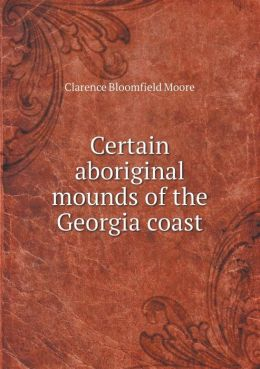 Certain Aboriginal Mounds of the Georgia Coast