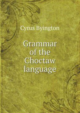 Grammar of the Choctaw Language