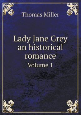 Lady Jane Grey an historical romance Volume 1