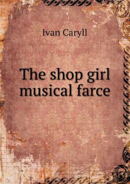 The shop girl musical farce