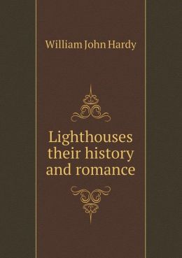 Lighthouses their history and romance