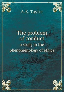 The problem of conduct a study in the phenomenology of ethics