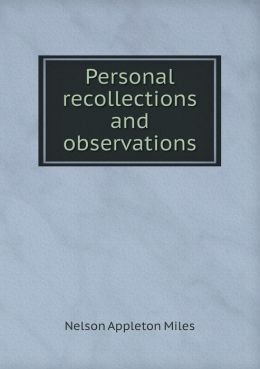 Personal recollections and observations