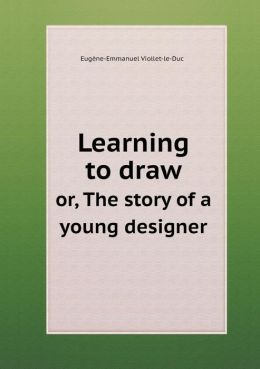 Learning to Draw Or, the Story of a Young Designer