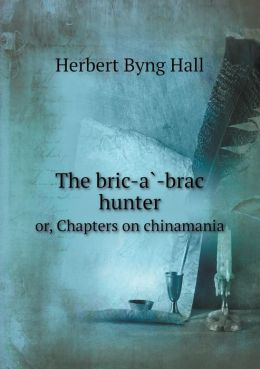 The bric-a -brac hunter or, Chapters on chinamania