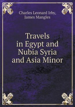 Travels in Egypt and Nubia Syria and Asia Minor