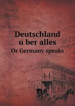 Deutschland u ber alles Or Germany speaks