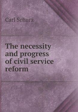 The necessity and progress of civil service reform