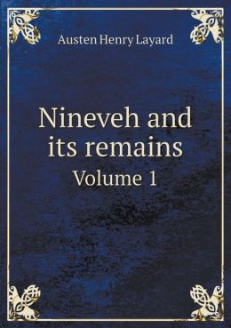 Nineveh and its remains Volume 1