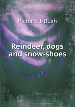 Reindeer, dogs and snow-shoes