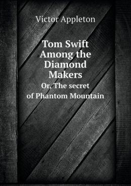 Tom Swift Among the Diamond Makers Or, the Secret of Phantom Mountain