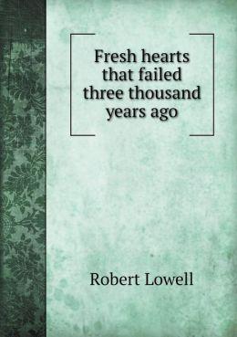 Fresh hearts that failed three thousand years ago
