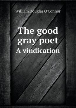The good gray poet A vindication