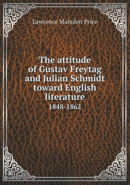 The attitude of Gustav Freytag and Julian Schmidt toward English literature 1848-1862