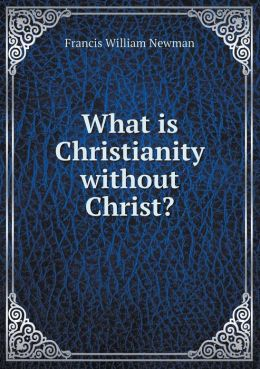 What is Christianity without Christ?