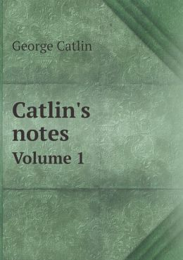 Catlin's notes Volume 1