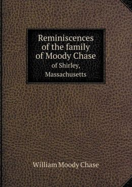 Reminiscences of the family of Moody Chase of Shirley, Massachusetts