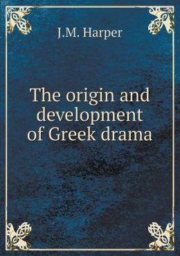 The origin and development of Greek drama