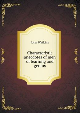 Characteristic anecdotes of men of learning and genius