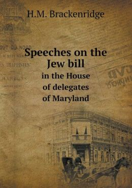 Speeches on the Jew bill in the House of delegates of Maryland