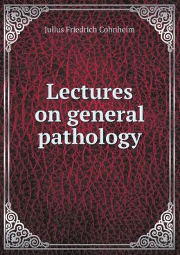 Lectures on general pathology