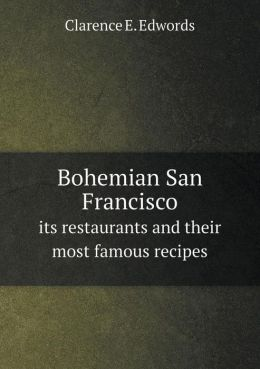 Bohemian San Francisco its restaurants and their most famous recipes