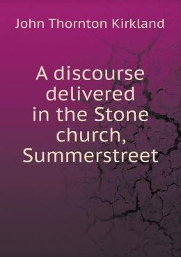 A discourse delivered in the Stone church, Summerstreet