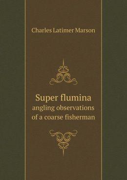 Super flumina angling observations of a coarse fisherman