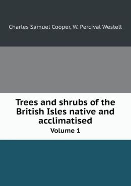 Trees and shrubs of the British Isles native and acclimatised Volume 1