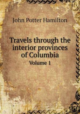 Travels through the interior provinces of Columbia Volume 1