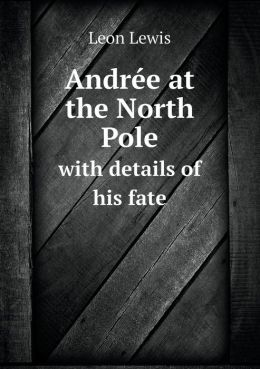Andr e at the North Pole with details of his fate