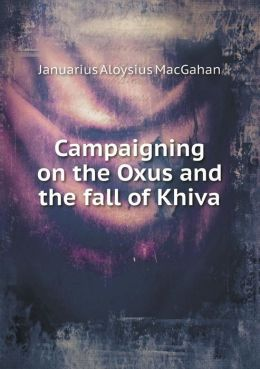 Campaigning on the Oxus and the Fall of Khiva