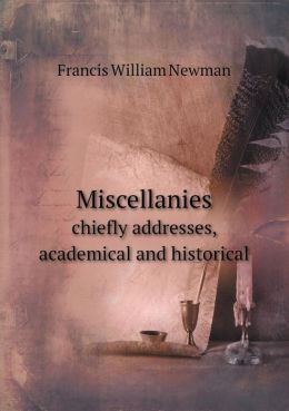 Miscellanies Chiefly Addresses, Academical and Historical