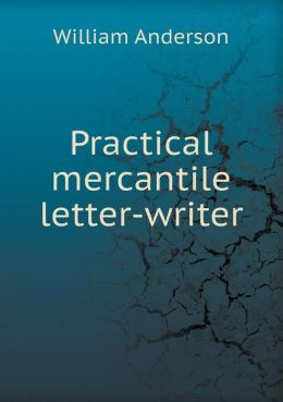 Practical Mercantile Letter-Writer