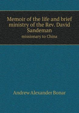 Memoir of the Life and Brief Ministry of the REV. David Sandeman Missionary to China