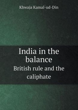 India in the Balance British Rule and the Caliphate