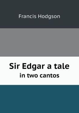 Sir Edgar a tale in two cantos