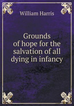 Grounds of hope for the salvation of all dying in infancy