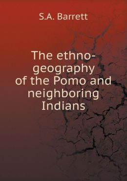 The ethno-geography of the Pomo and neighboring Indians