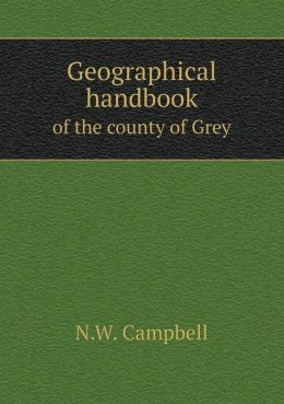 Geographical handbook of the county of Grey