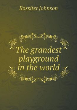 The grandest playground in the world