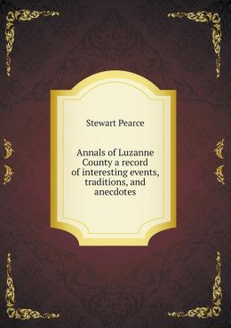 Annals of Luzanne County a record of interesting events, traditions, and anecdotes