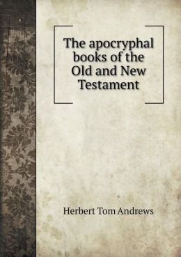 The apocryphal books of the Old and New Testament