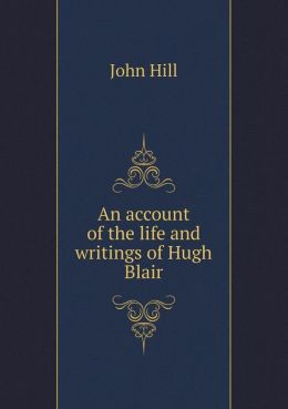 An account of the life and writings of Hugh Blair